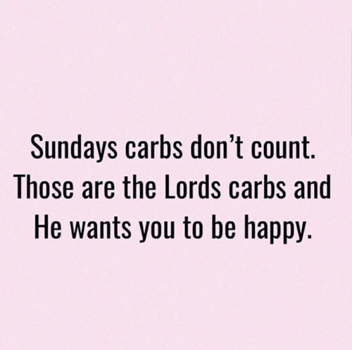 Sundays: Sundays carbs don't count.  Those are the Lords carbs and  He wants you to be happy.