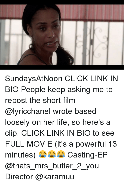 Click, Life, and Memes: SundaysAtNoon CLICK LINK IN BIO People keep asking me to repost the short film @lyricchanel wrote based loosely on her life, so here's a clip, CLICK LINK IN BIO to see FULL MOVIE (it's a powerful 13 minutes) 😂😂😂 Casting-EP @thats_mrs_butler_2_you Director @karamuu