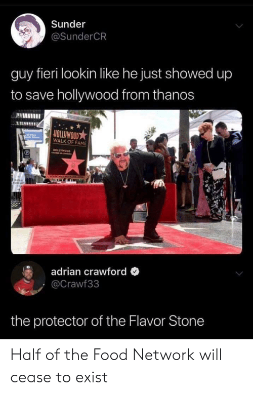 Fieri: Sunder  @SunderCR  guy fieri lookin like he just showed up  to save hollywood from thanos  ALHIIIl  OLLUWOOD★  WALK OF FAME  adrian crawford  Crawf33  the protector of the Flavor Stone Half of the Food Network will cease to exist
