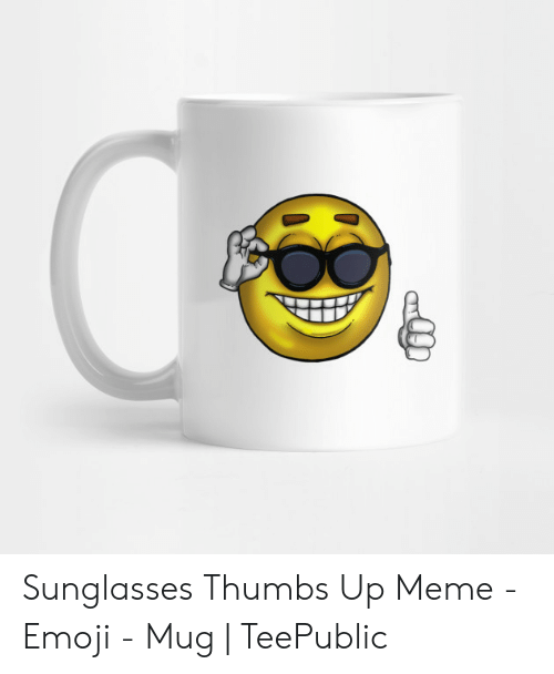 Sunglasses Thumbs Up Meme - Emoji - Mug | TeePublic | Emoji Meme On SIZZLE
