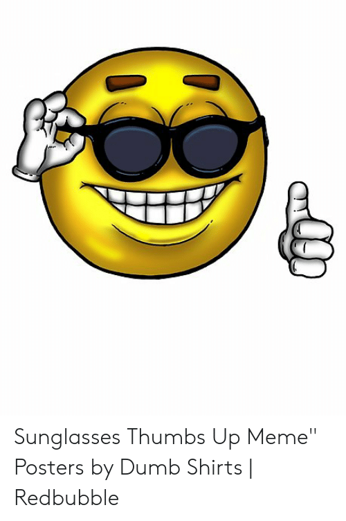 """Sunglasses Thumbs Up: Sunglasses Thumbs Up Meme"""" Posters by Dumb Shirts 