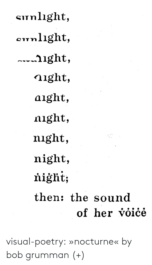 Poetry: Sunlıght,  cunlight,  ---ight,  night,  aight,  night,  night,  night,  ňiġht;  then: the sound  of her voiċė visual-poetry: »nocturne« by bob grumman (+)