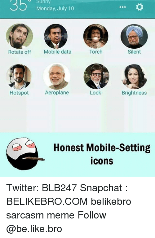 Be Like, Meme, and Memes: Sunny  Monday, July 10  Rotate off  Mobile data  Torch  Silent  Hotspot  Aeroplane  Lock  Brightness  Honest Mobile-Setting  cons Twitter: BLB247 Snapchat : BELIKEBRO.COM belikebro sarcasm meme Follow @be.like.bro