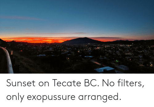 tecate: Sunset on Tecate BC. No filters, only exopussure arranged.