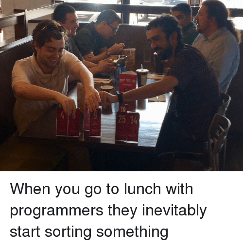 inevitably: SUP THE LINE  10  25 14 When you go to lunch with programmers they inevitably start sorting something