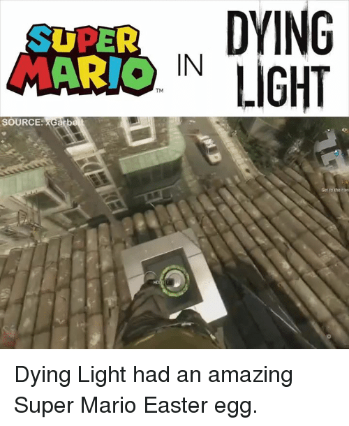 Gabe: SUPER  ARIO  IN  LIGHT  Gabe  SOURCE:  Get to the han Dying Light had an amazing Super Mario Easter egg.