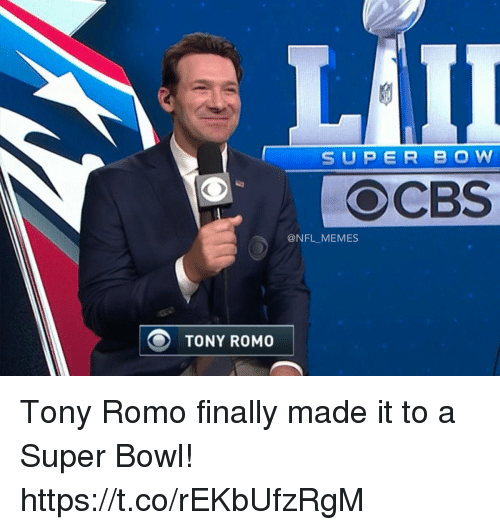 Tony Romo: SUPER BOW  @NFL_MEMES  O TONY ROMO Tony Romo finally made it to a Super Bowl! https://t.co/rEKbUfzRgM