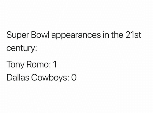 Tony Romo: Super Bowl appearances in the 21st  century:  Tony Romo: 1  Dallas Cowboys: 0