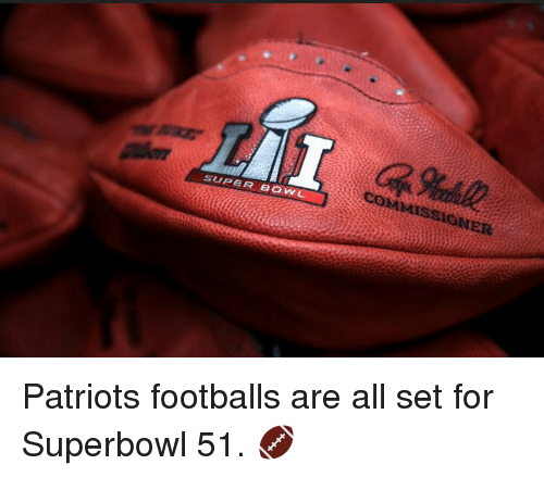 Memes, Super Bowl, and Superbowl: SUPER BOWL  COMMISSIONER Patriots footballs are all set for Superbowl 51. 🏈