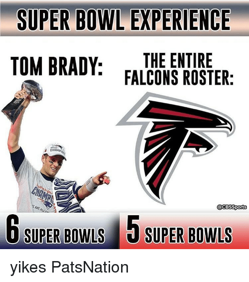 Memes, Super Bowl, and Tom Brady: SUPER BOWL EXPERIENCE  TOM BRADY  THE ENTIRE  FALCONS ROSTER:  @CBS Sports  6 SUPER BowLS 5 SUPER BowLS yikes PatsNation