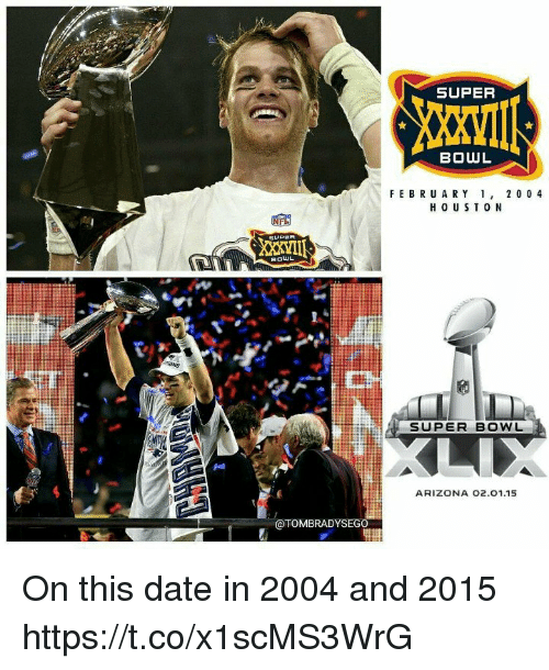 Memes, Super Bowl, and Arizona: SUPER  BOWL  FEBRU ARY ,2 0 0 4  BOWL  SUPER BOWL  ARIZONA O2.01.15  @TOMBRADYSEG On this date in 2004 and 2015 https://t.co/x1scMS3WrG