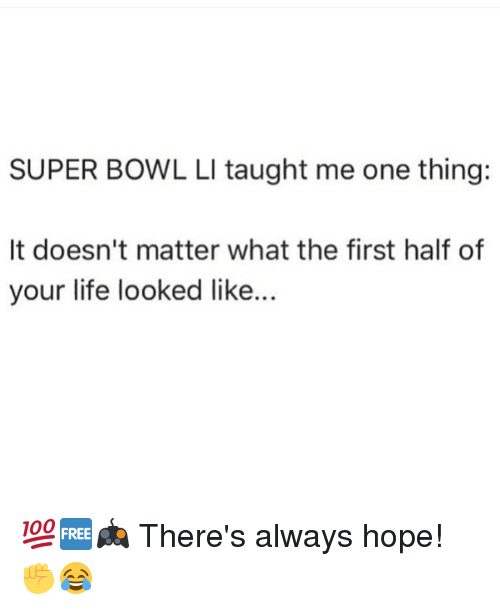 Super Bowl Li: SUPER BOWL LI taught me one thing:  It doesn't matter what the first half of  your life looked like. 💯🆓🎮 There's always hope! ✊😂