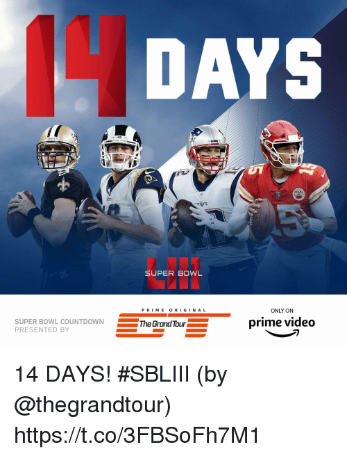gin: SUPER BOWL  PRI ME O RI GIN A L  ONLY ON  SUPER BOWL COUNTDOWNThe  PRESENTED BY  Grand Tour  prime video 14 DAYS! #SBLIII  (by @thegrandtour) https://t.co/3FBSoFh7M1
