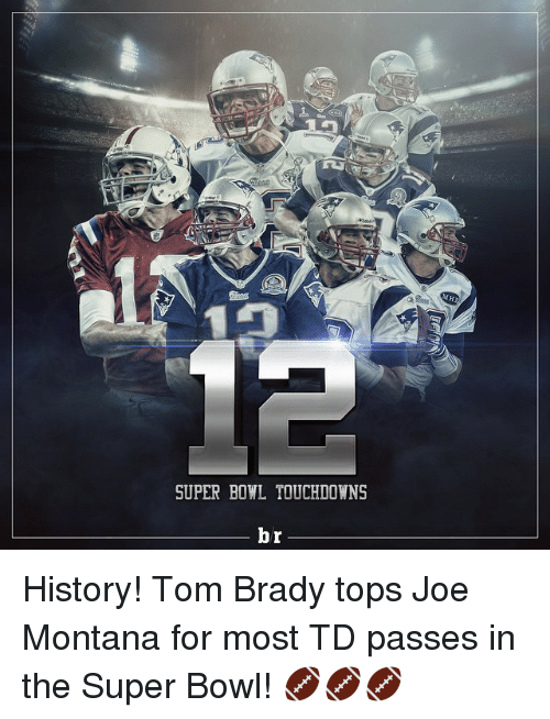 Joe Montana: SUPER BOWL TOUCHDOWNS  br History! Tom Brady tops Joe Montana for most TD passes in the Super Bowl! 🏈🏈🏈