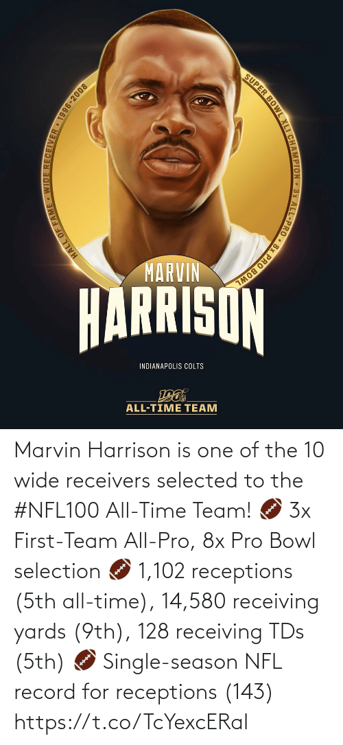 tds: SUPER BOWL XLI CHAMPION 3x ALL-PRO • 8x PRO BOWL  MARVIN  HARRISON  INDIANAPOLIS COLTS  ALL-TIME TEAM  HALL OF FAME WIDE RECEIIVER • 1996-2008 Marvin Harrison is one of the 10 wide receivers selected to the #NFL100 All-Time Team!  🏈 3x First-Team All-Pro, 8x Pro Bowl selection 🏈 1,102 receptions (5th all-time), 14,580 receiving yards (9th), 128 receiving TDs (5th) 🏈 Single-season NFL record for receptions (143) https://t.co/TcYexcERaI