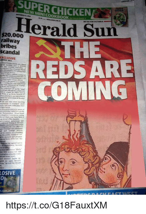 """Corruption: SUPER CHICKEN  NEW MINI COOKBOOK  13, 2014  5130  DETAILS PAG  HERALDSUN.COM.AU  WE'RE FOR VICTORIA  $20,000  railway  bribes  scandal  THE  REDSARE  COMING  EXCLUSIVE  ANDREW RULE  WHISTLE BLOWER า-ho  umself handing over a $20000  fmed  vering up a ring of torrupt officials  nos of public aney  cordisd the handover of bandles of  H) notes to be shared among a vel  ermoked senior V1 İpe odicals.  He gave the money to a niddle  nnoting the cash uthirawa  his bank statement as """"Corrup  Money for VALime""""  The contractor set up the 'sting  r corriipt officials forced him ino  osition where he either had to  e them or go broke because V  was refusing to pay him what he  wed for wok done at Beniso  ay station  ut he says that since reporting  corrmption to transport chielfs  olice last year, authorities have  a their hands.  he transport executivo aware of  se yesterday called for a probe  e Independent Broad hased  rupton Commission, saying  ieved there  up ahead of the election  may have been a  onfirmed Transport Minister  Mulder was brieled that police  vestigating the case after a V  ject manager was disnissed  a and ractvity  r it be unions on a building  n the public trinsport net  l be pursued and prosecu-  the full force of the law the  Hmli Sun has agreed not to  for hissalety  ber wamed that Maia  ave been connected with  corruption o( jpublic trans  als over  ant mention iname de  gside my name because  t ne, be told the Herold  many years  AGE4  LOSIVE  .com.au https://t.co/G18FauxtXM"""