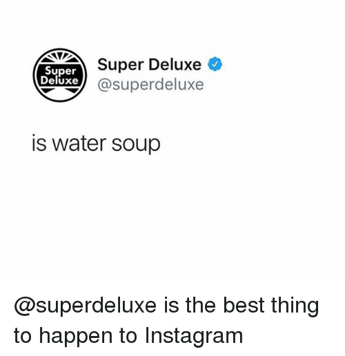 Instagram, Best, and Water: Super Deluxe  Xe @superdeluxe  Super  Deluxe  is water soup @superdeluxe is the best thing to happen to Instagram