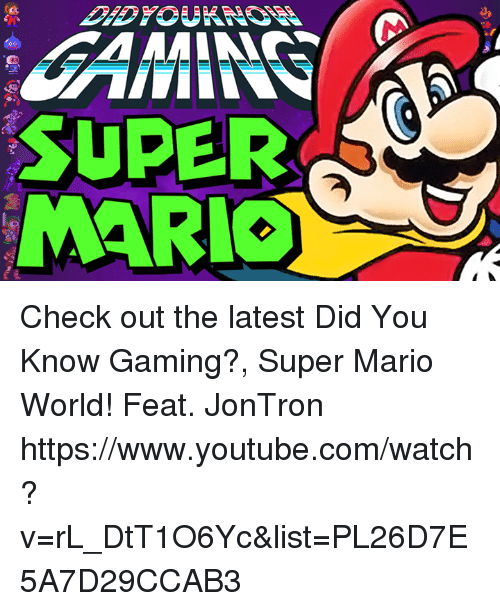 Dank, Super Mario, and youtube.com: SUPER  MARIO Check out the latest Did You Know Gaming?, Super Mario World! Feat. JonTron  https://www.youtube.com/watch?v=rL_DtT1O6Yc&list=PL26D7E5A7D29CCAB3