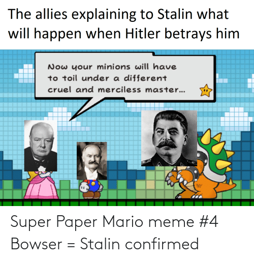 stalin: Super Paper Mario meme #4 Bowser = Stalin confirmed