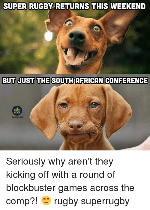 Super Rugby: SUPER RUGBY RETURNS THIS WEEKEND  BUT JUST THE SOUTHAFRICAN CONFERENCE  RUGBY  MEMES Seriously why aren't they kicking off with a round of blockbuster games across the comp?! 😒 rugby superrugby