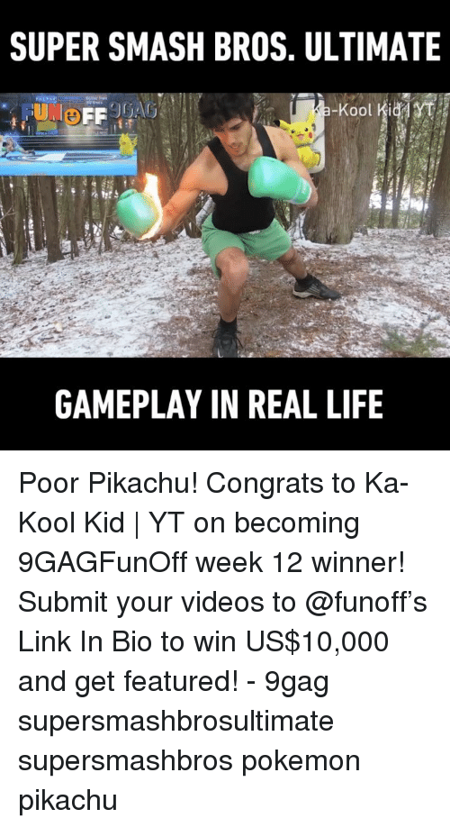 gameplay: SUPER SMASH BROS. ULTIMATE  GAMEPLAY IN REAL LIFE Poor Pikachu! Congrats to Ka-Kool Kid | YT on becoming 9GAGFunOff week 12 winner! Submit your videos to @funoff's Link In Bio to win US$10,000 and get featured! - 9gag supersmashbrosultimate supersmashbros pokemon pikachu