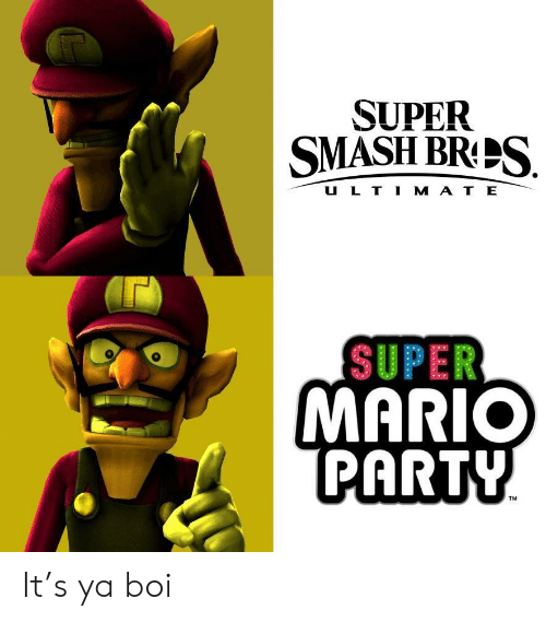 Party, Smashing, and Super Mario: SUPER  SMASH BRS  U L T I M A T E  SUPER  MARIO  PARTY  TM It's ya boi