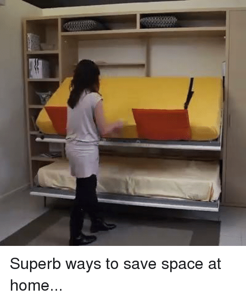 Superb Ways To Save Space At Home Meme On Sizzle