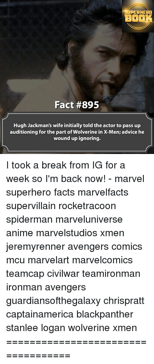 Memes, 🤖, and Mcu: SUPERHERO  BOO  Fact #895  Hugh Jackman's wife initially toldthe actor to pass up  auditioning for the part of Wolverine in X-Men: advice he  wound up ignoring. I took a break from IG for a week so I'm back now! - marvel superhero facts marvelfacts supervillain rocketracoon spiderman marveluniverse anime marvelstudios xmen jeremyrenner avengers comics mcu marvelart marvelcomics teamcap civilwar teamironman ironman avengers guardiansofthegalaxy chrispratt captainamerica blackpanther stanlee logan wolverine xmen ===================================