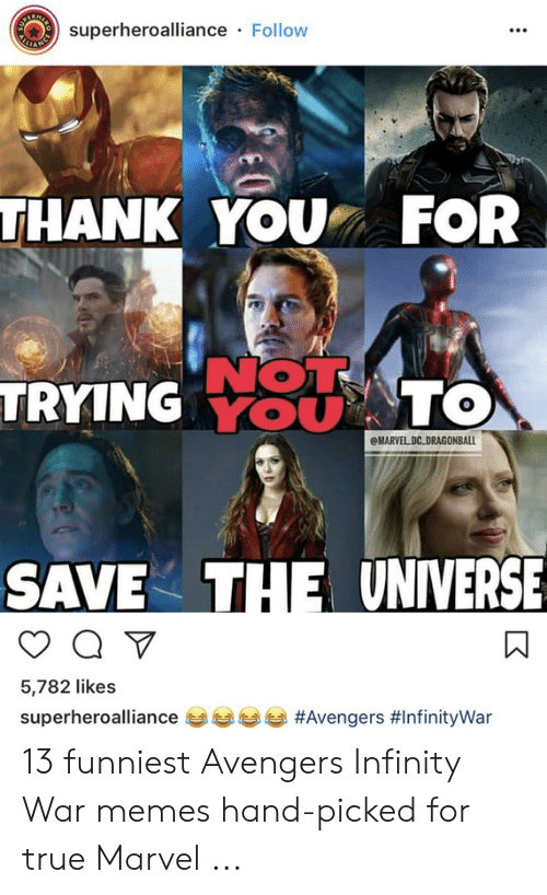 13 Funniest: superheroalliance Follow  HANK YOU FOR  NOT  YOU  TRYING U TO  MARVEL DC DRAGONBALL  SAVE THE UNIVERSE  5,782 likes  superheroalliance  ess sa 13 funniest Avengers Infinity War memes hand-picked for true Marvel ...