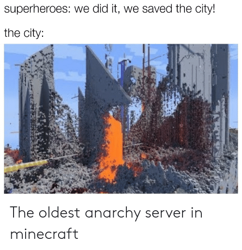 Anarchy: superheroes: we did it, we saved the city!  the city: The oldest anarchy server in minecraft