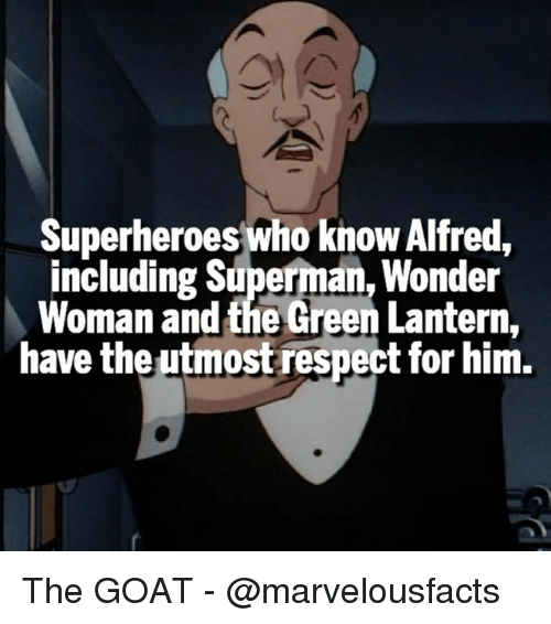 Memes, Green Lantern, and Goat: Superheroes who knowAlfred,  including Superman, Wonder  Woman and the Green Lantern  have the utmost respect for him. The GOAT - @marvelousfacts