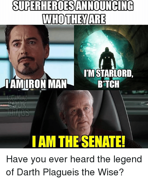 Darth Plagueis The Wise: SUPERHEROESANNOUNCING  WHO THEY ARE  IMSTARLORD,  IAMIRON MAN  BTCH  I AM THE SENATEL Have you ever heard the legend of Darth Plagueis the Wise?