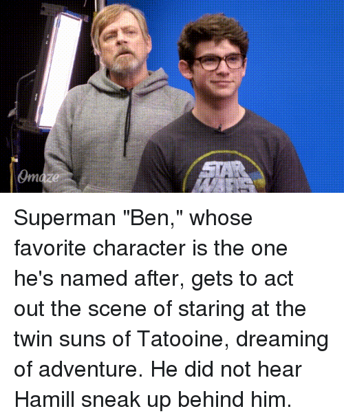"Funny, Superman, and Act: Superman ""Ben,"" whose favorite character is the one he's named after, gets to act out the scene of staring at the twin suns of Tatooine, dreaming of adventure. He did not hear Hamill sneak up behind him."