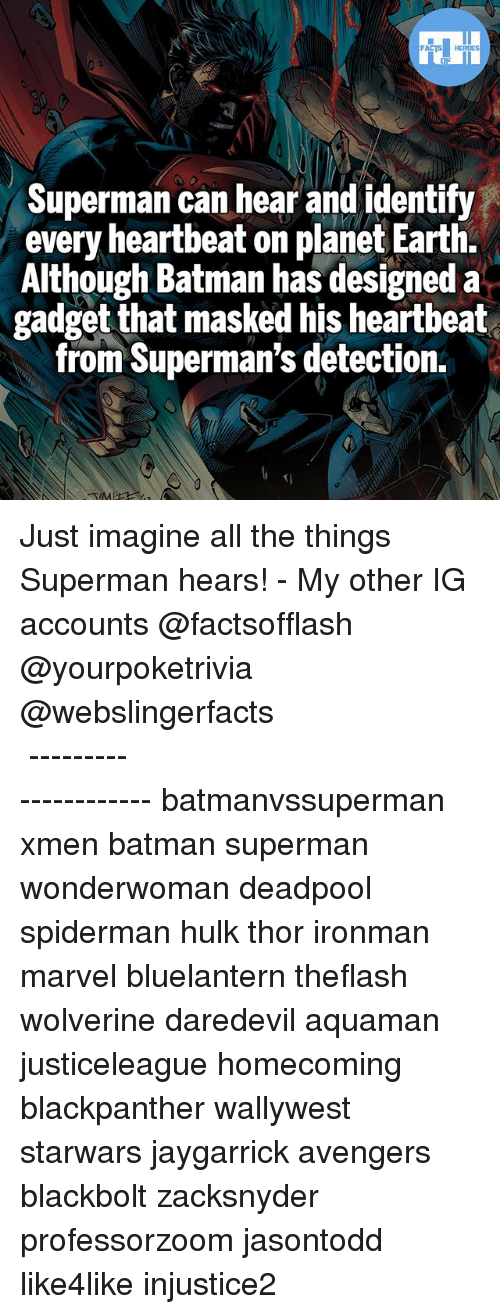Batmane: Superman can hear and identify  every heartbeat on planet Earth.  Although Batman has designed a  gadget that masked his heartbeat  from Superman's detection Just imagine all the things Superman hears! - My other IG accounts @factsofflash @yourpoketrivia @webslingerfacts ⠀⠀⠀⠀⠀⠀⠀⠀⠀⠀⠀⠀⠀⠀⠀⠀⠀⠀⠀⠀⠀⠀⠀⠀⠀⠀⠀⠀⠀⠀⠀⠀⠀⠀⠀⠀ ⠀⠀--------------------- batmanvssuperman xmen batman superman wonderwoman deadpool spiderman hulk thor ironman marvel bluelantern theflash wolverine daredevil aquaman justiceleague homecoming blackpanther wallywest starwars jaygarrick avengers blackbolt zacksnyder professorzoom jasontodd like4like injustice2