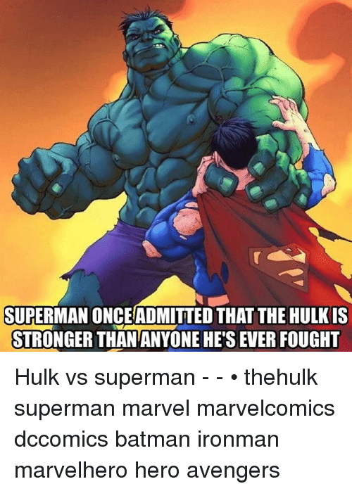 Batman, Memes, and Superman: SUPERMAN ONCEADMITTED THAT THE HULK IS  STRONGER THAN ANYONE HE'S EVER FOUGHT Hulk vs superman - - • thehulk superman marvel marvelcomics dccomics batman ironman marvelhero hero avengers