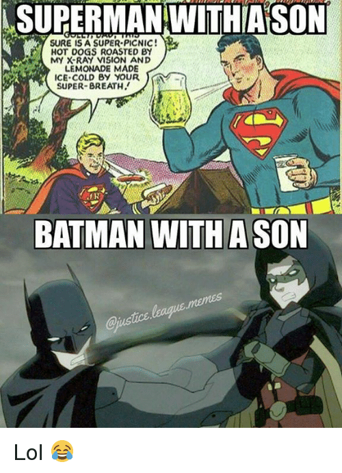 Lol, Memes, and Roast: SUPERMAN WITHIASON  SURE IS A SUPER PICNIC!  HOT DOGS ROASTED A MY X-RAY VISION AND  LEMONADE MADE  ICE COLD BY YOUR  SUPER-BREATH.  BATMAN WITH ASON Lol 😂