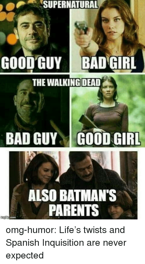 the walking: SUPERNATURAL  GOOD GUY  BAD GIRL  THE WALKING DEAD  BAD GUYGOOD GIRL  ALSO BATMAN'S  PARENTS omg-humor:  Life's twists and Spanish Inquisition are never expected