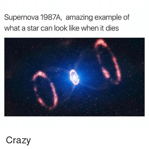 Crazy, Star, and Amazing: Supernova 1987A, amazing example of  what a star can look like when it dies Crazy