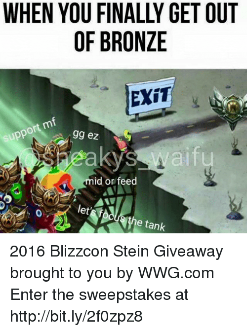 Blizzcon: supp  OF BRONZE  EXIT  gg ez  eakys Waif  mid or feed  e tank 2016 Blizzcon Stein Giveaway brought to you by WWG.com Enter the sweepstakes at http://bit.ly/2f0zpz8