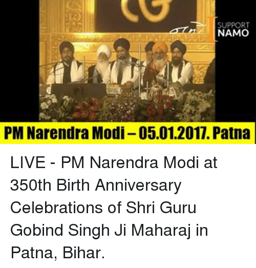 Memes, Narendra Modi, and 2011: SUPPORT  NAMO  PM Narendra Modi -05.01.2011. Patna LIVE - PM Narendra Modi at 350th Birth Anniversary Celebrations of Shri Guru Gobind Singh Ji Maharaj in Patna, Bihar.