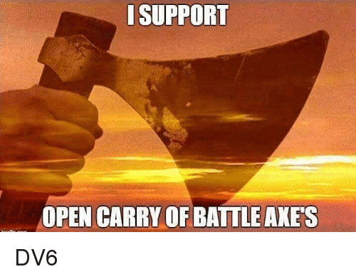 Open Carry: SUPPORT  OPEN CARRY OF BATTLE AXE'S DV6