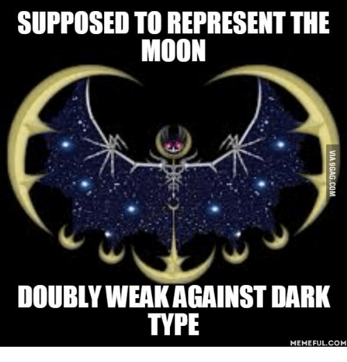 Typing Meme: SUPPOSED TOREPRESENT THE  MOON  DOUBLY WEAK AGAINST DARK  TYPE  MEMEFUL COM