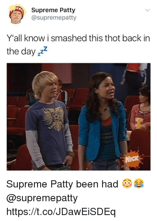 Supreme, Thot, and Back: Supreme Patty  @supremepatty  Y'all know i smashed this thot back in  the day 22  NIGK Supreme Patty been had 😳😂 @supremepatty https://t.co/JDawEiSDEq