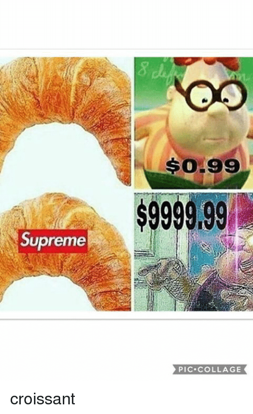 Pics, Croissant, and Pic: Supreme  SO-99  $9999,99  PIC. COLLAGE croissant