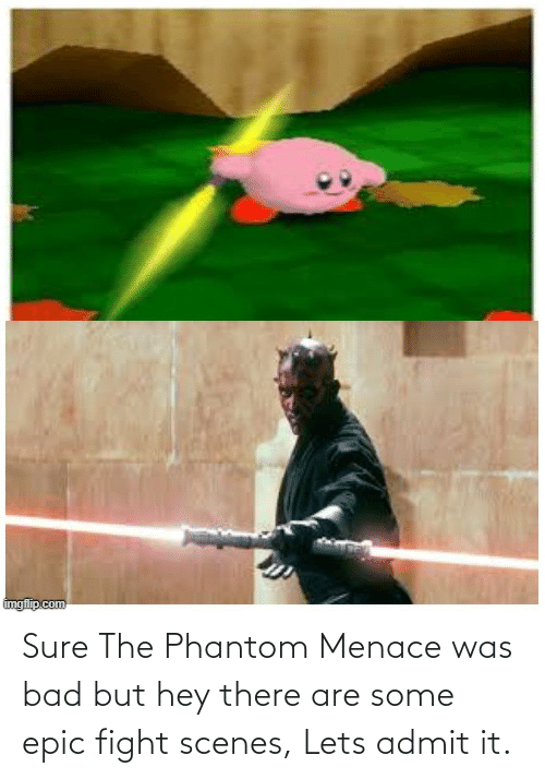 the phantom menace: Sure The Phantom Menace was bad but hey there are some epic fight scenes, Lets admit it.