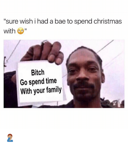 "Bae, Bitch, and Christmas: ""sure wish i had a bae to spend christmas  with C  Bitch  Go spend time  With your family 🤦🏽‍♂️"