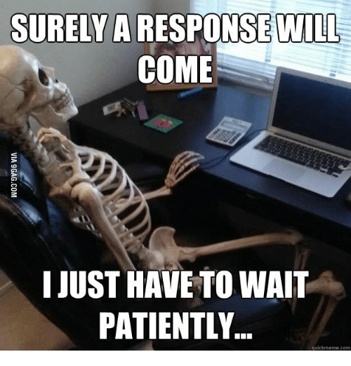 Skeleton Still Waiting: SURELY A  WILL  COME  I JUST HAVE TO WAIT  PATIENTLY  quickmeme com