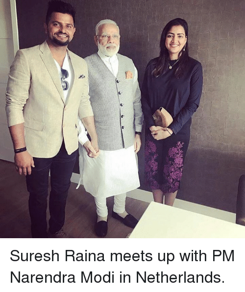 Memes, Netherlands, and Narendra Modi: Suresh Raina meets up with PM Narendra Modi in Netherlands.