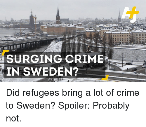 Crime, Memes, and Sweden: SURGING CRIME  IN SWEDEN? Did refugees bring a lot of crime to Sweden? Spoiler: Probably not.