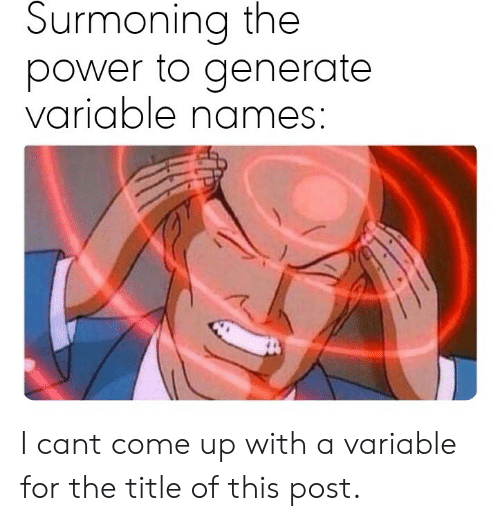 Generate: Surmoning the  power to generate  variable names: I cant come up with a variable for the title of this post.